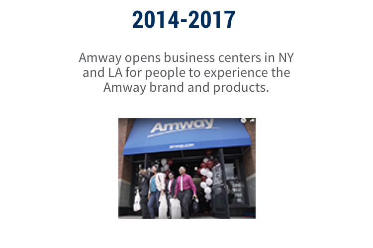 2014-2017: Amway opens business centers in NY and LA for people to experience the Amway brand and products.